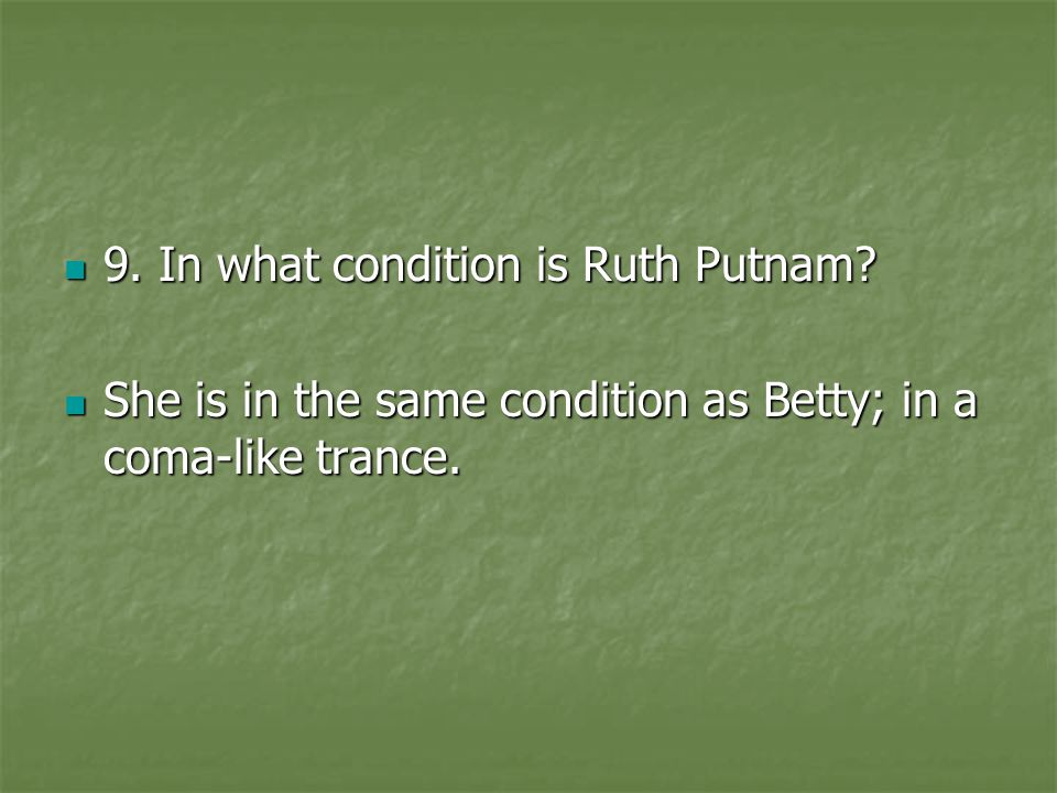 9. In what condition is Ruth Putnam