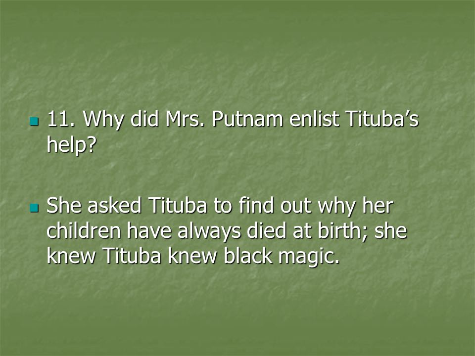 11. Why did Mrs. Putnam enlist Tituba's help