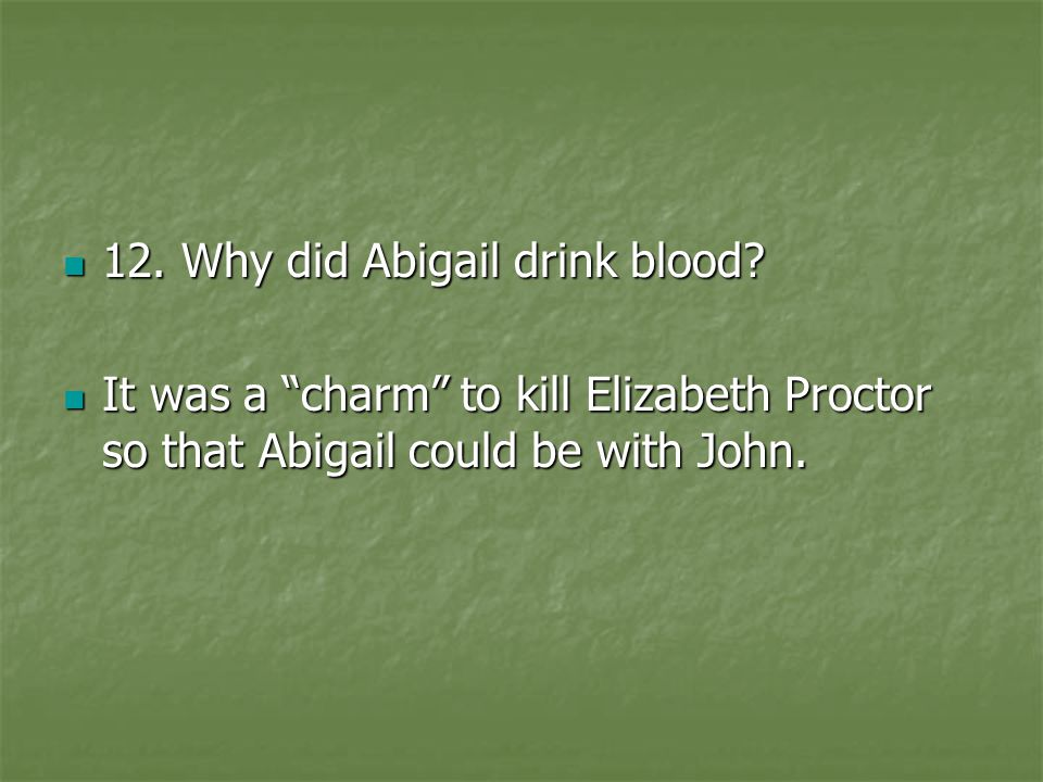 12. Why did Abigail drink blood