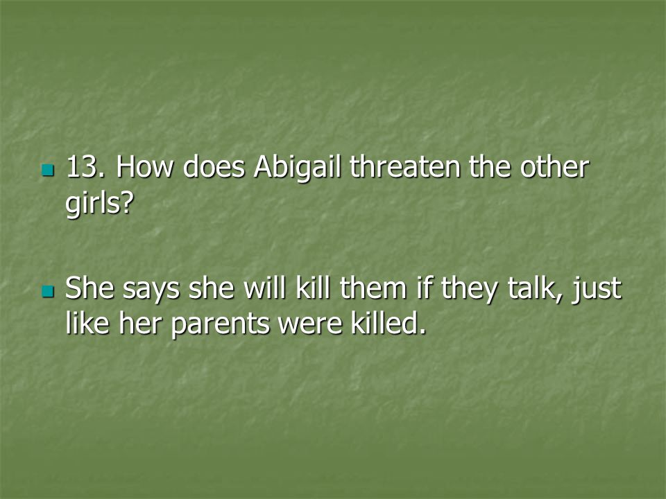 13. How does Abigail threaten the other girls