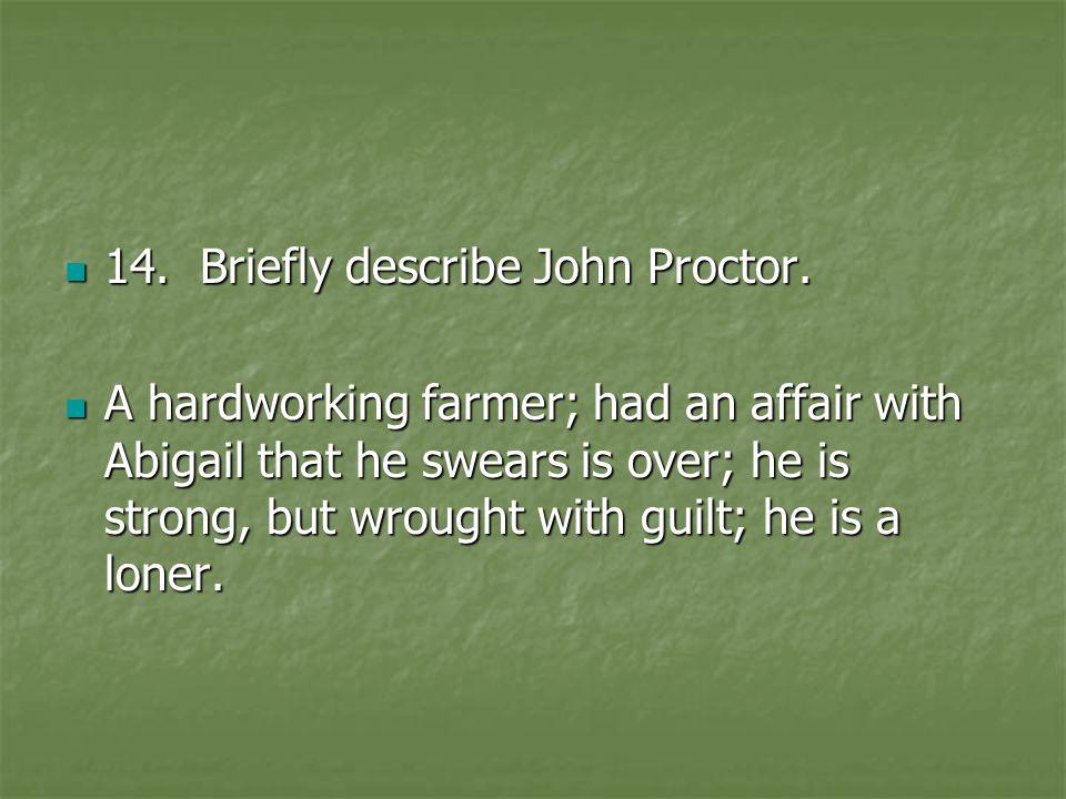 14. Briefly describe John Proctor.