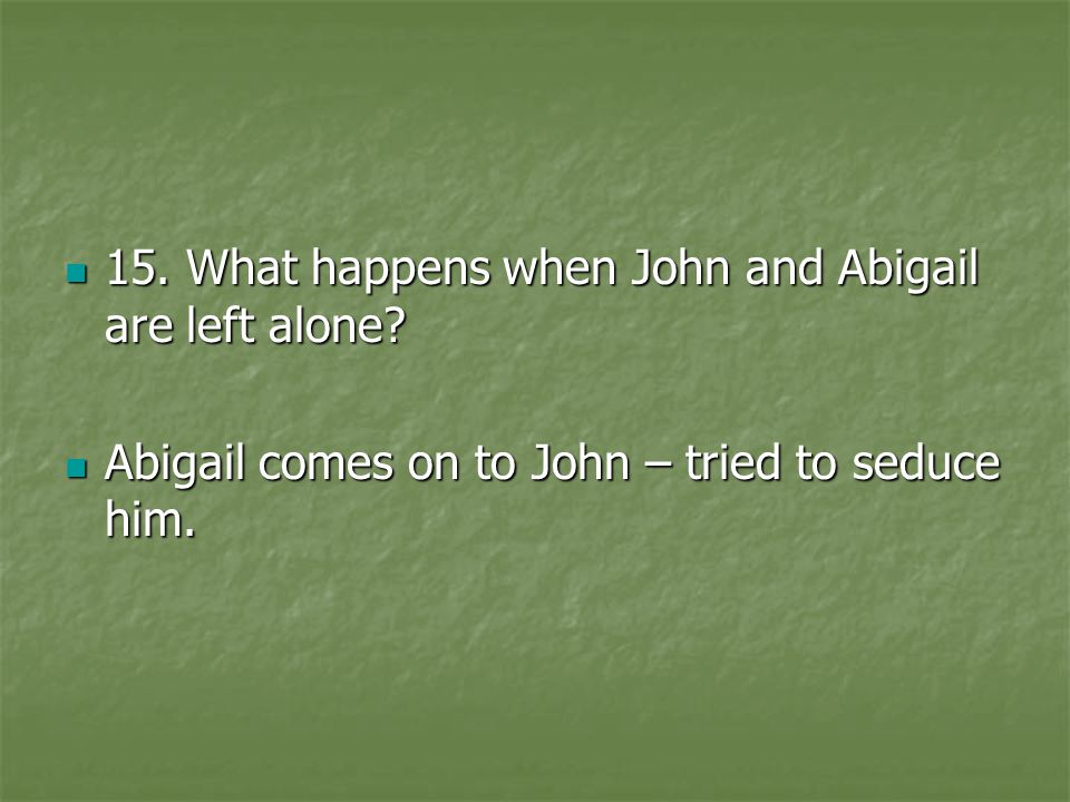 15. What happens when John and Abigail are left alone