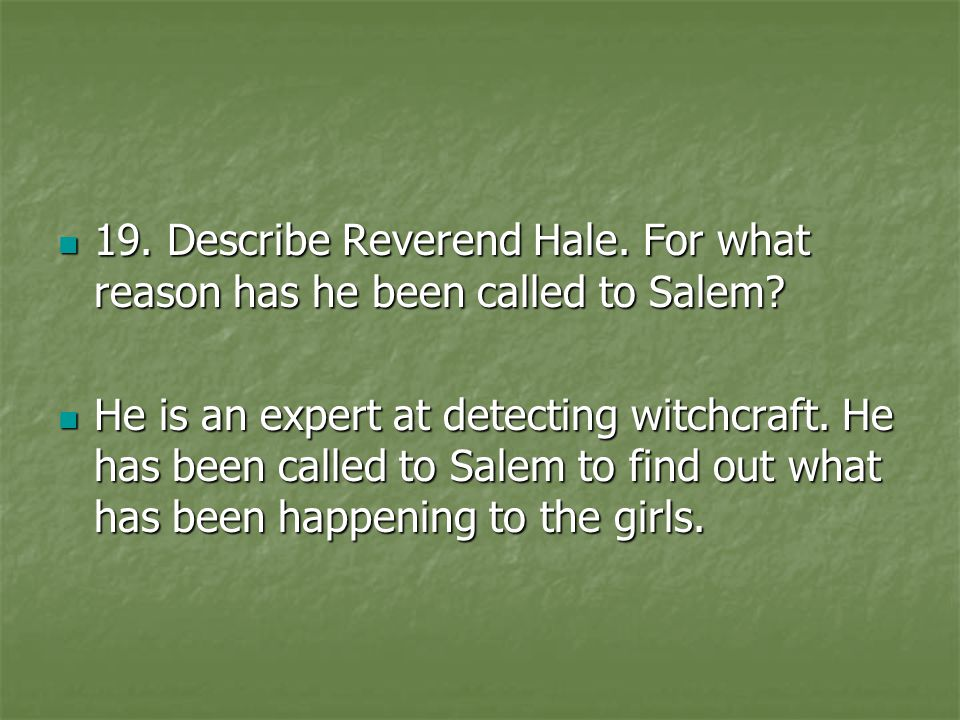 19. Describe Reverend Hale. For what reason has he been called to Salem