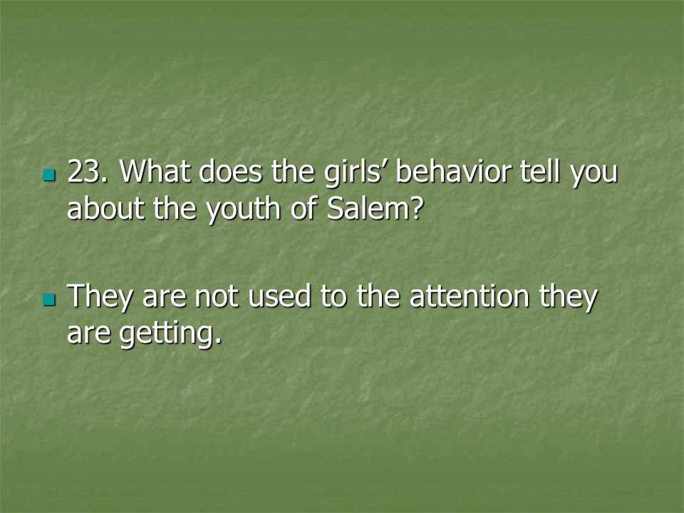 23. What does the girls' behavior tell you about the youth of Salem