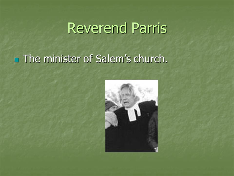 Reverend Parris The minister of Salem's church.