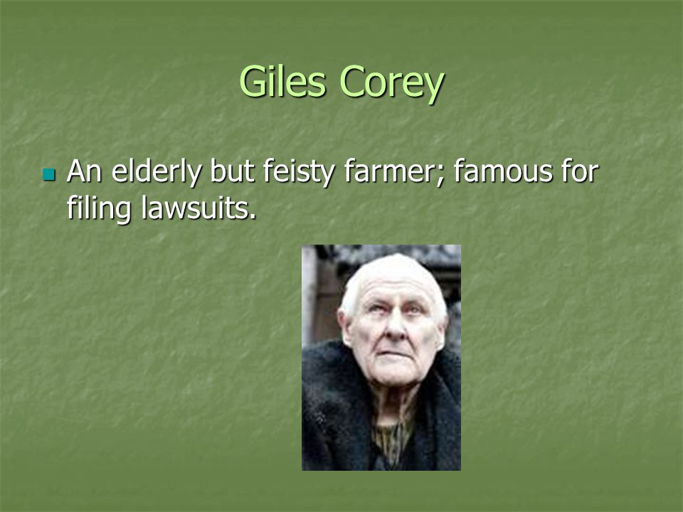 Giles Corey An elderly but feisty farmer; famous for filing lawsuits.
