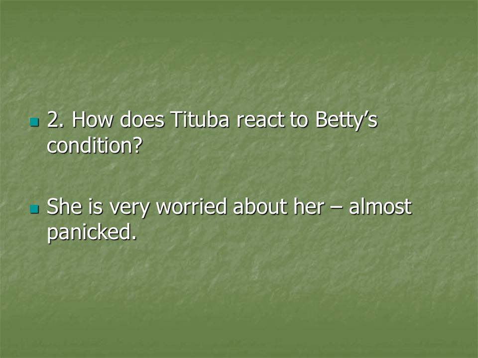 2. How does Tituba react to Betty's condition