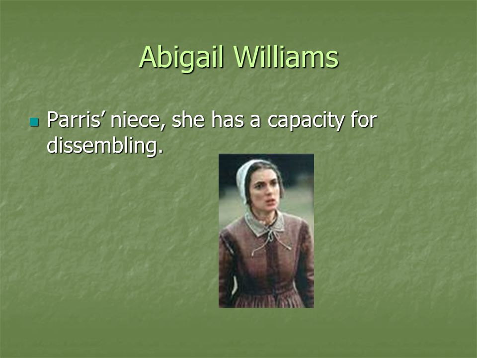 Abigail Williams Parris' niece, she has a capacity for dissembling.