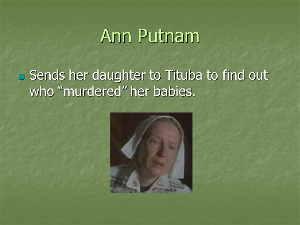 Ann Putnam Sends her daughter to Tituba to find out who murdered her babies.