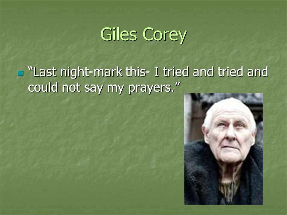 Giles Corey Last night-mark this- I tried and tried and could not say my prayers.