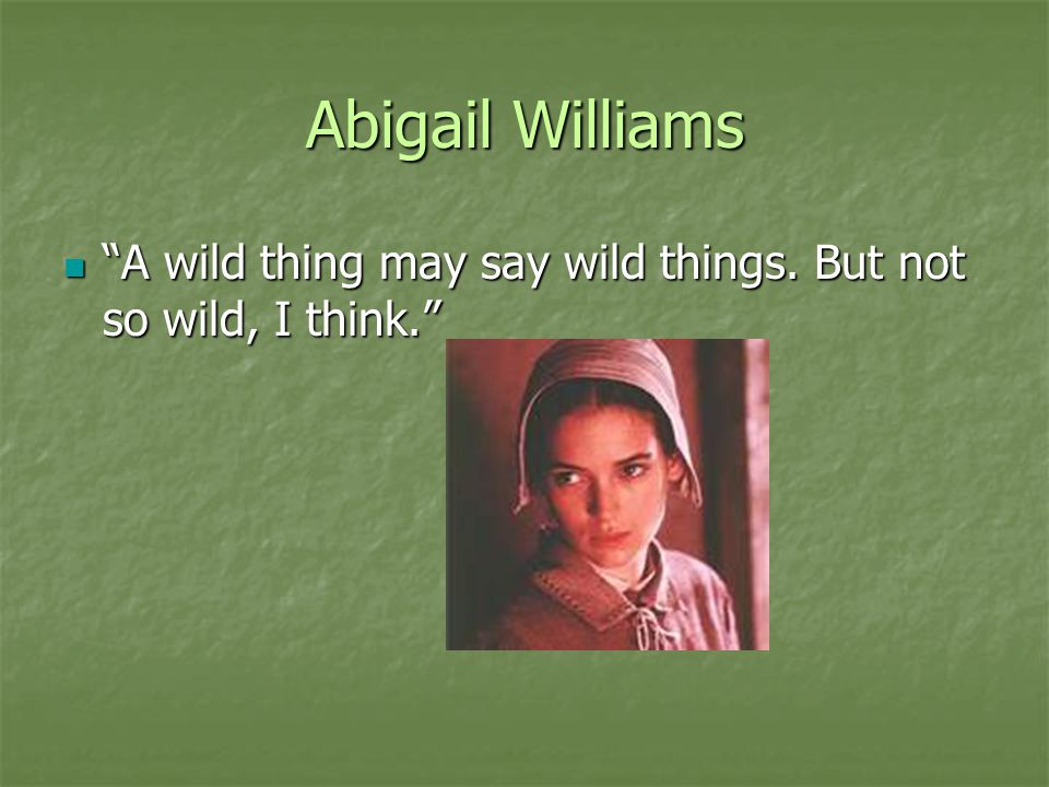 Abigail Williams A wild thing may say wild things. But not so wild, I think.