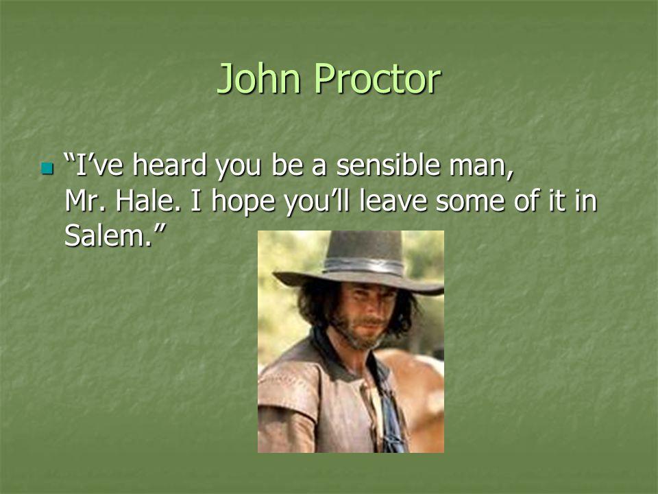 John Proctor I've heard you be a sensible man, Mr.