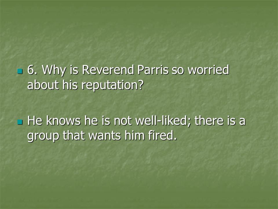 6. Why is Reverend Parris so worried about his reputation