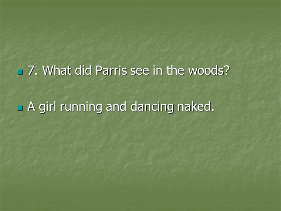 7. What did Parris see in the woods
