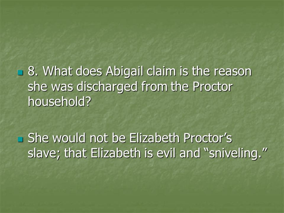 8. What does Abigail claim is the reason she was discharged from the Proctor household