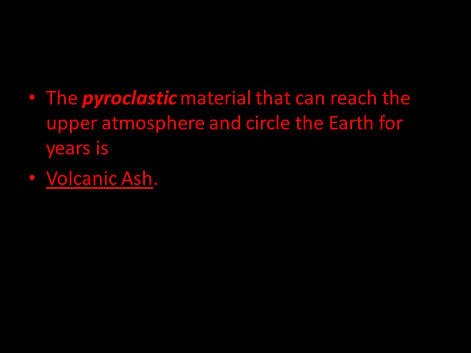 The pyroclastic material that can reach the upper atmosphere and circle the Earth for years is