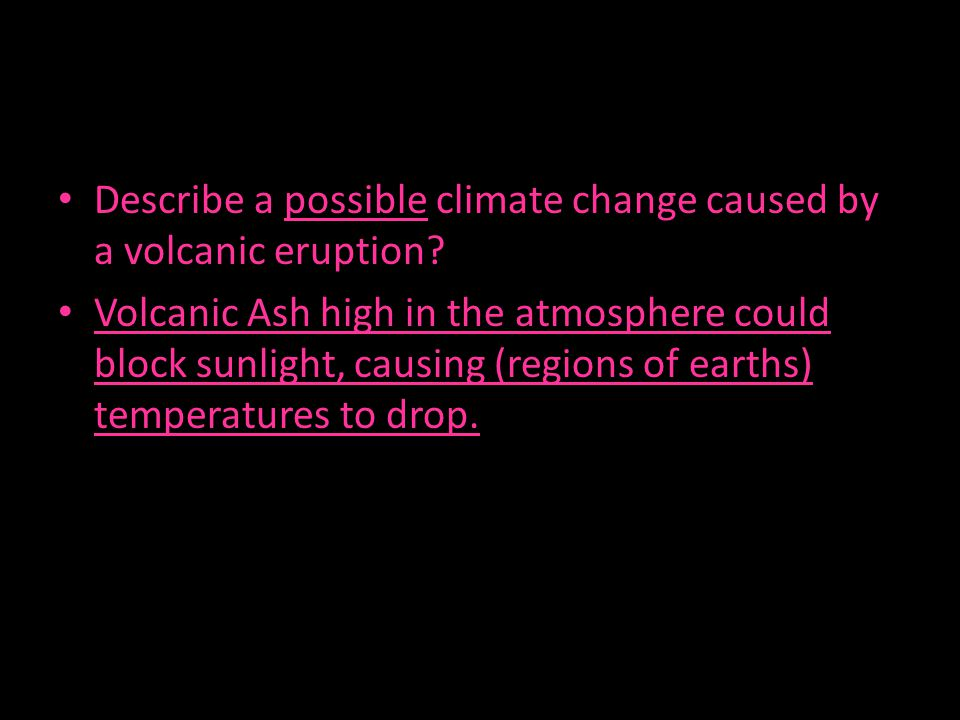 Describe a possible climate change caused by a volcanic eruption
