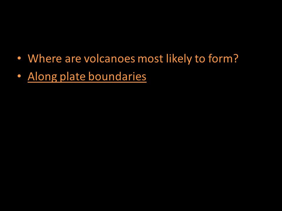 Where are volcanoes most likely to form