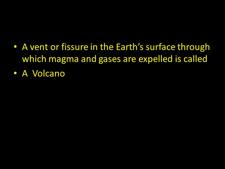 A vent or fissure in the Earth's surface through which magma and gases are expelled is called