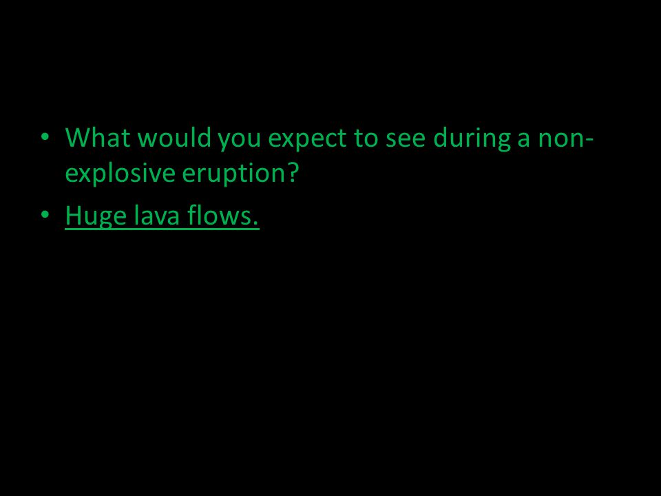 What would you expect to see during a non-explosive eruption