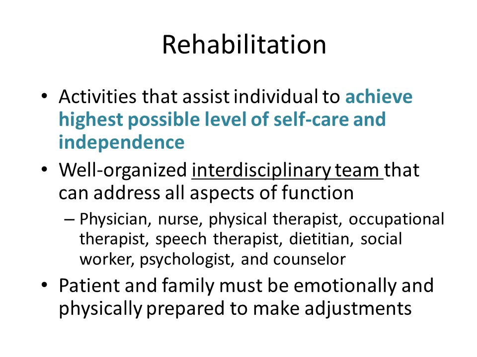 Rehabilitation Activities that assist individual to achieve highest possible level of self-care and independence.