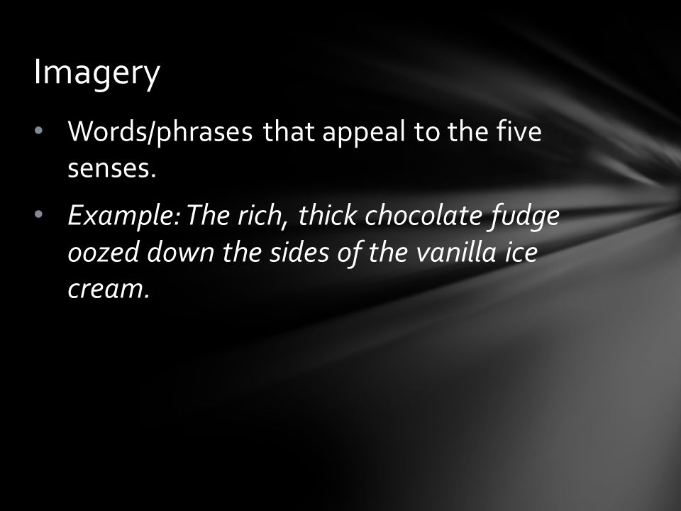Imagery Words/phrases that appeal to the five senses.