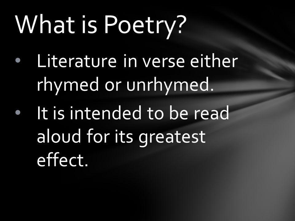 What is Poetry Literature in verse either rhymed or unrhymed.