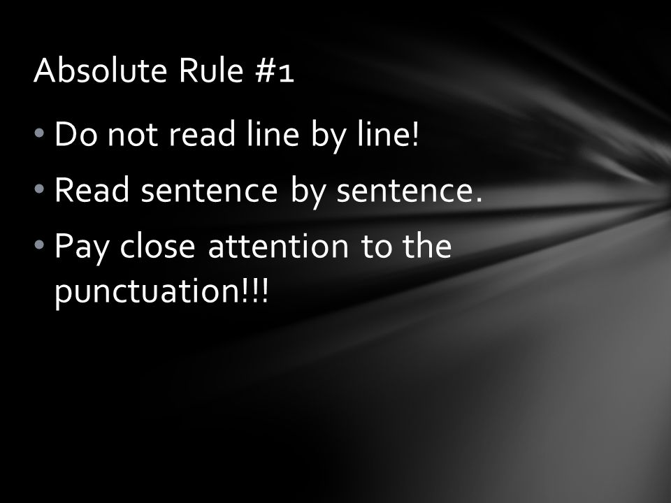 Absolute Rule #1 Do not read line by line. Read sentence by sentence.