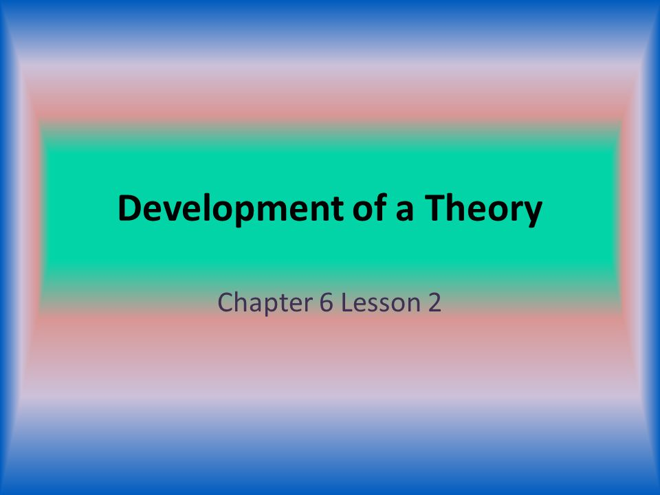 Development of a Theory