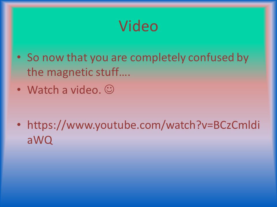 Video So now that you are completely confused by the magnetic stuff….