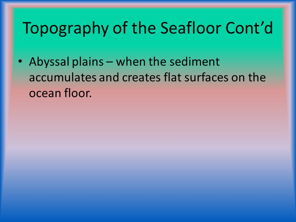 Topography of the Seafloor Cont'd