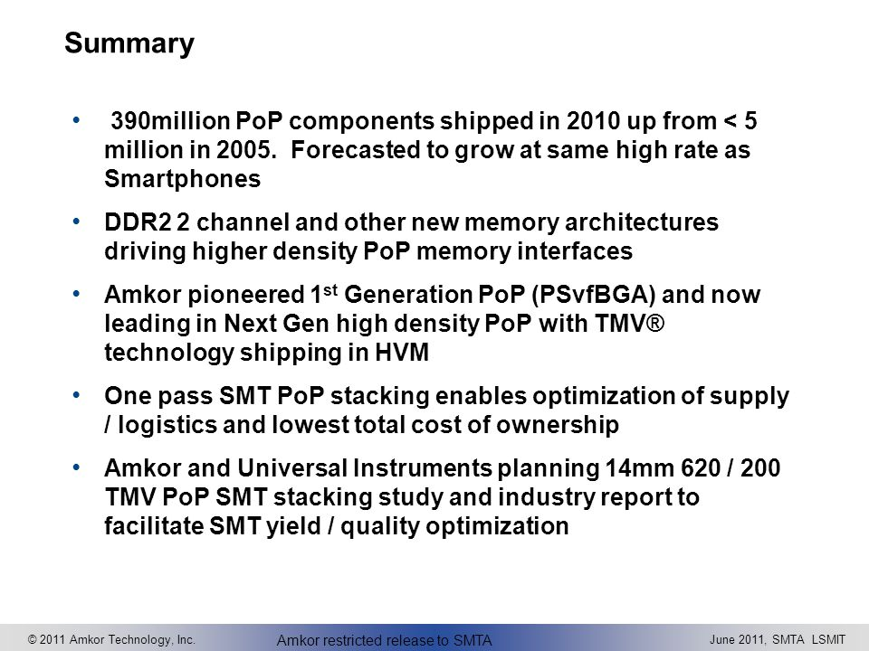 Summary 390million PoP components shipped in 2010 up from < 5 million in 2005. Forecasted to grow at same high rate as Smartphones.