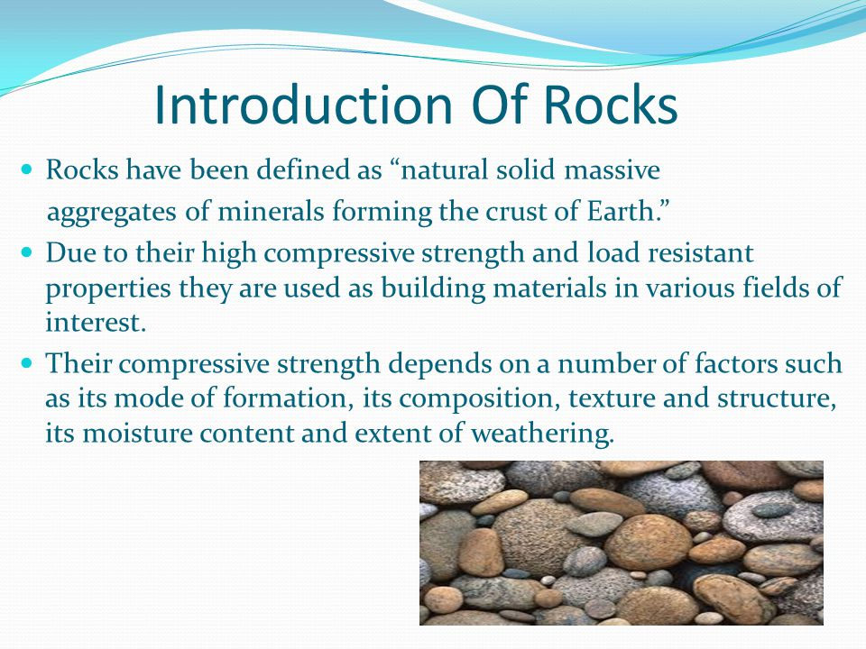 Introduction Of Rocks Rocks have been defined as natural solid massive. aggregates of minerals forming the crust of Earth.