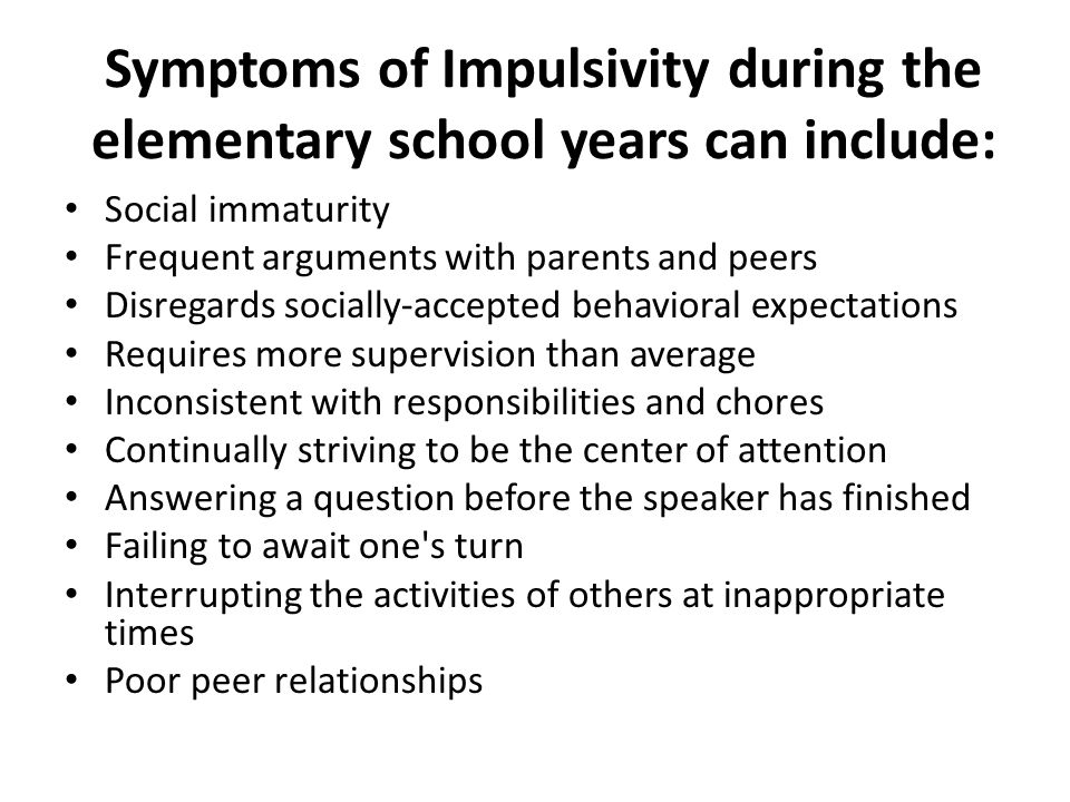 Symptoms of Impulsivity during the elementary school years can include: