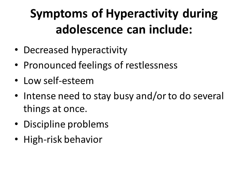 Symptoms of Hyperactivity during adolescence can include: