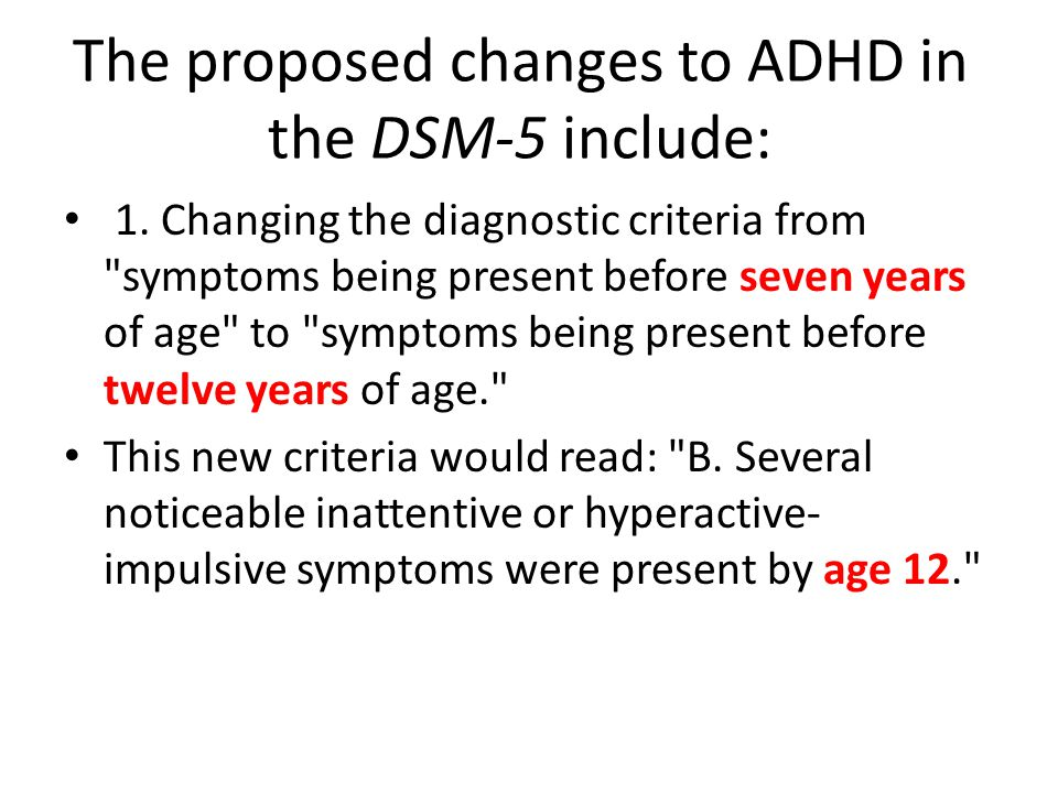 The proposed changes to ADHD in the DSM-5 include: