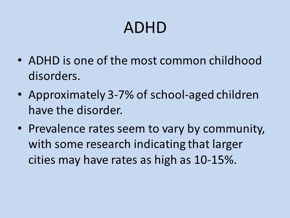 ADHD ADHD is one of the most common childhood disorders.