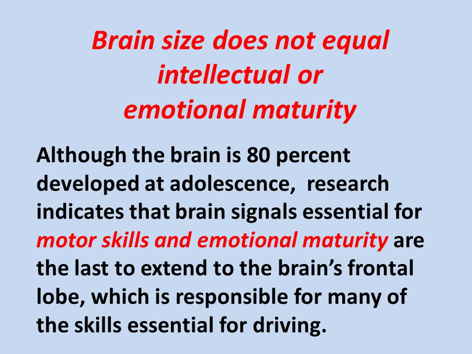 Brain size does not equal intellectual or emotional maturity