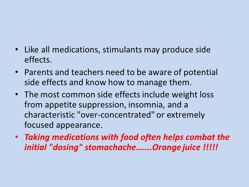 Like all medications, stimulants may produce side effects.