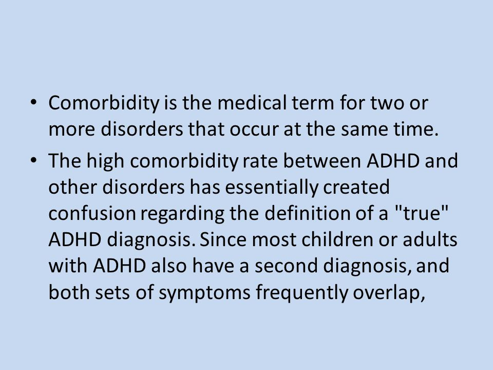 Comorbidity is the medical term for two or more disorders that occur at the same time.