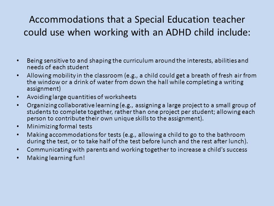 Accommodations that a Special Education teacher could use when working with an ADHD child include: