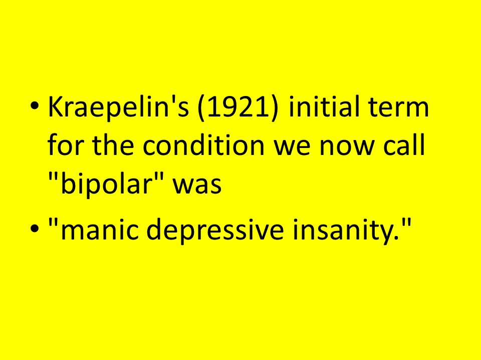 Kraepelin s (1921) initial term for the condition we now call bipolar was