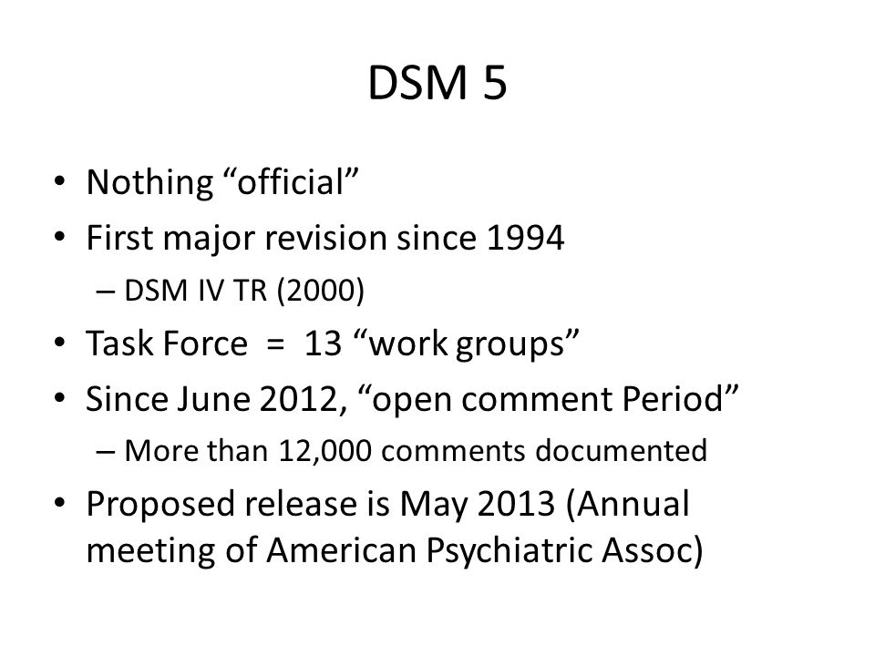 DSM 5 Nothing official First major revision since 1994