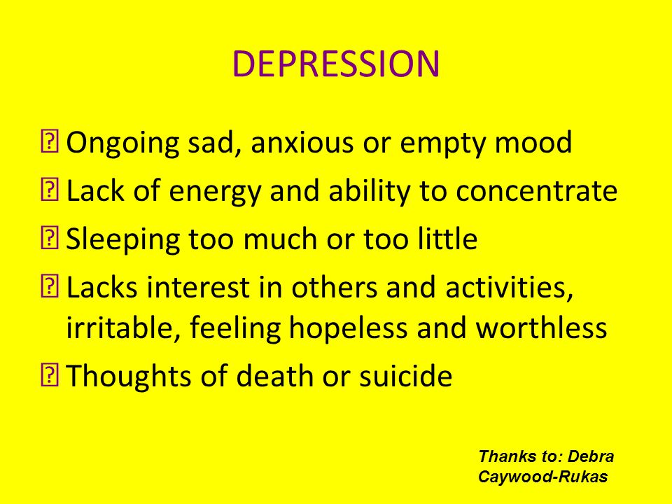 DEPRESSION Ongoing sad, anxious or empty mood