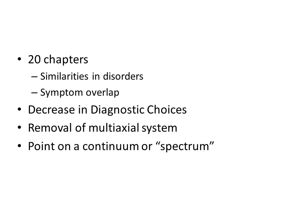 Decrease in Diagnostic Choices Removal of multiaxial system