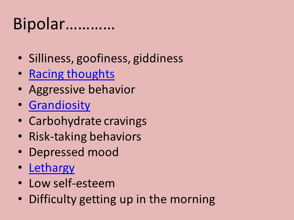 Bipolar………… Silliness, goofiness, giddiness Racing thoughts