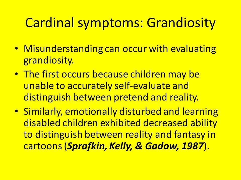 Cardinal symptoms: Grandiosity