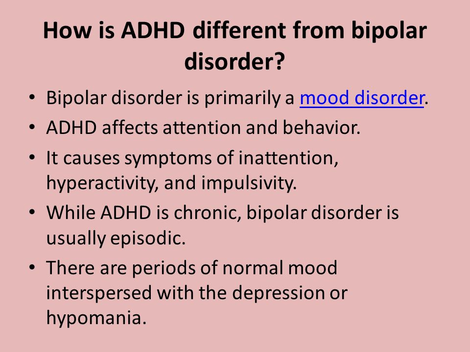 How is ADHD different from bipolar disorder