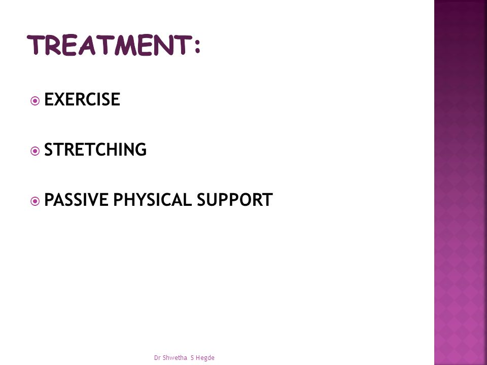 Treatment: EXERCISE STRETCHING PASSIVE PHYSICAL SUPPORT