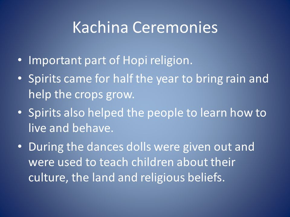 Kachina Ceremonies Important part of Hopi religion.
